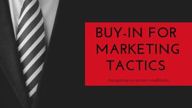 5 Steps to Obtaining Executive Buy-In for Newer Marketing Tactics