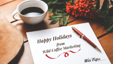 May Your 2019 be Filled with Joy, Happiness & Wild Coffee!